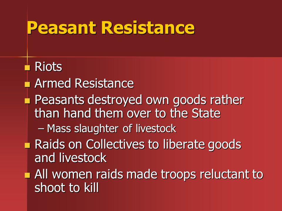 Peasant Resistance Riots Riots Armed Resistance Armed Resistance Peasants destroyed own goods rather than hand them over to the State Peasants destroy