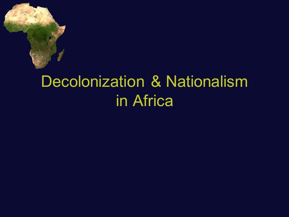 Decolonization & Nationalism in Africa