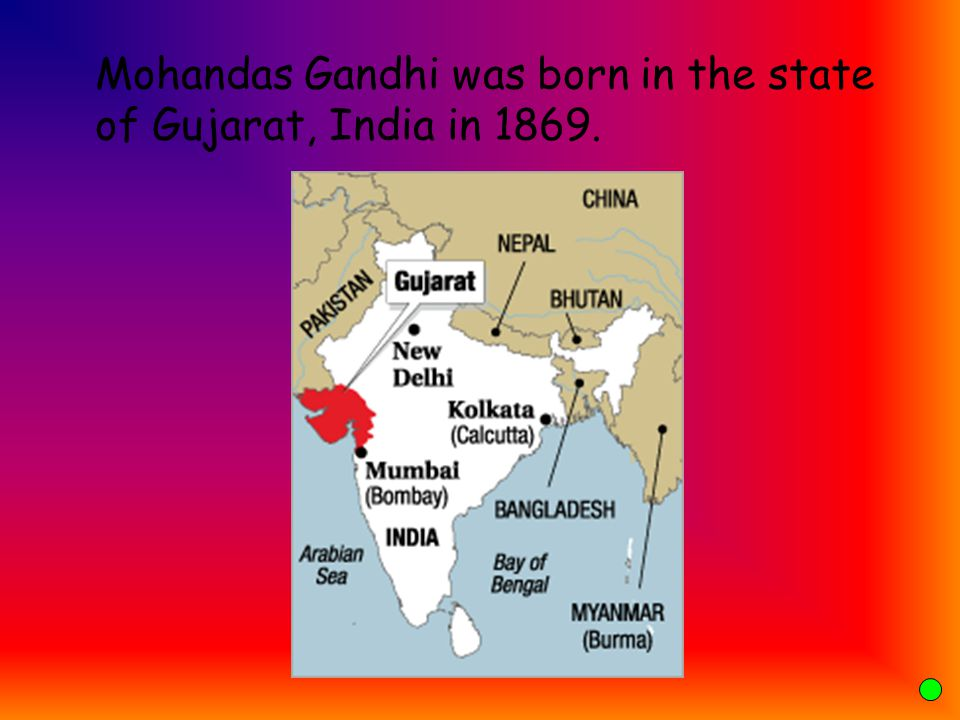 Mohandas Gandhi was born in the state of Gujarat, India in 1869.