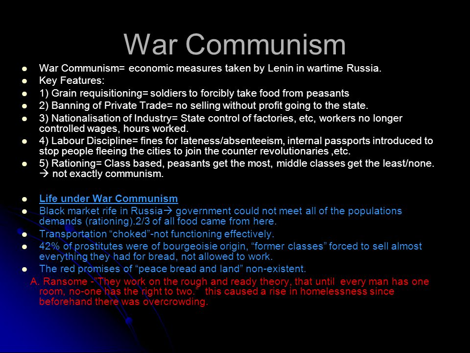War Communism War Communism= economic measures taken by Lenin in wartime Russia. Key Features: 1) Grain requisitioning= soldiers to forcibly take food