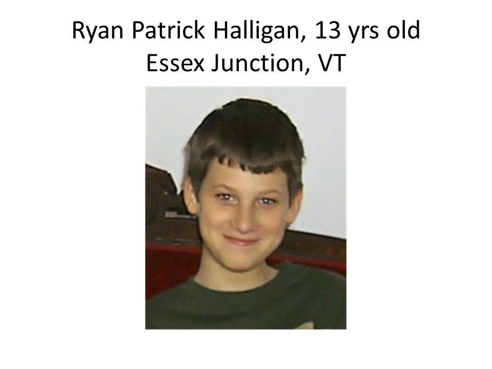 Ryan Patrick Halligan, 13 yrs old Essex Junction, VT