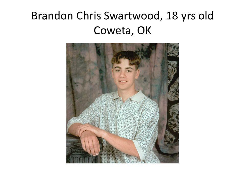Brandon Chris Swartwood, 18 yrs old Coweta, OK