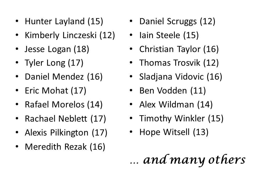 Hunter Layland (15) Kimberly Linczeski (12) Jesse Logan (18) Tyler Long (17) Daniel Mendez (16) Eric Mohat (17) Rafael Morelos (14) Rachael Neblett (17) Alexis Pilkington (17) Meredith Rezak (16) Daniel Scruggs (12) Iain Steele (15) Christian Taylor (16) Thomas Trosvik (12) Sladjana Vidovic (16) Ben Vodden (11) Alex Wildman (14) Timothy Winkler (15) Hope Witsell (13) … and many others