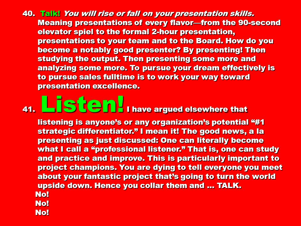 40. Talk. You will rise or fall on your presentation skills.