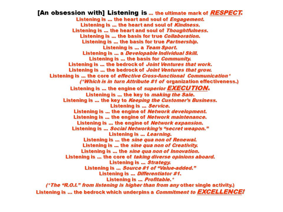 [An obsession with] Listening is... the ultimate mark of RESPECT.