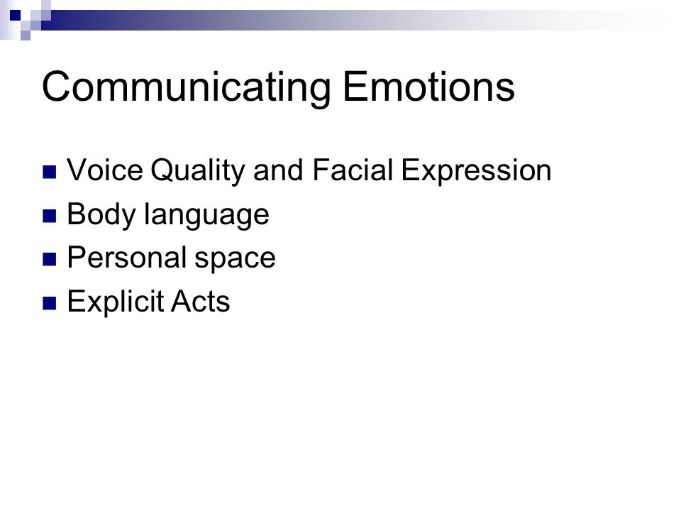 Communicating Emotions Voice Quality and Facial Expression Body language Personal space Explicit Acts
