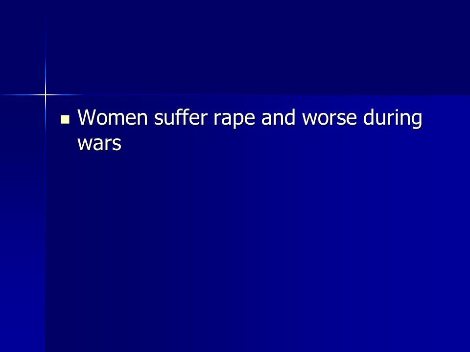 Women suffer rape and worse during wars Women suffer rape and worse during wars