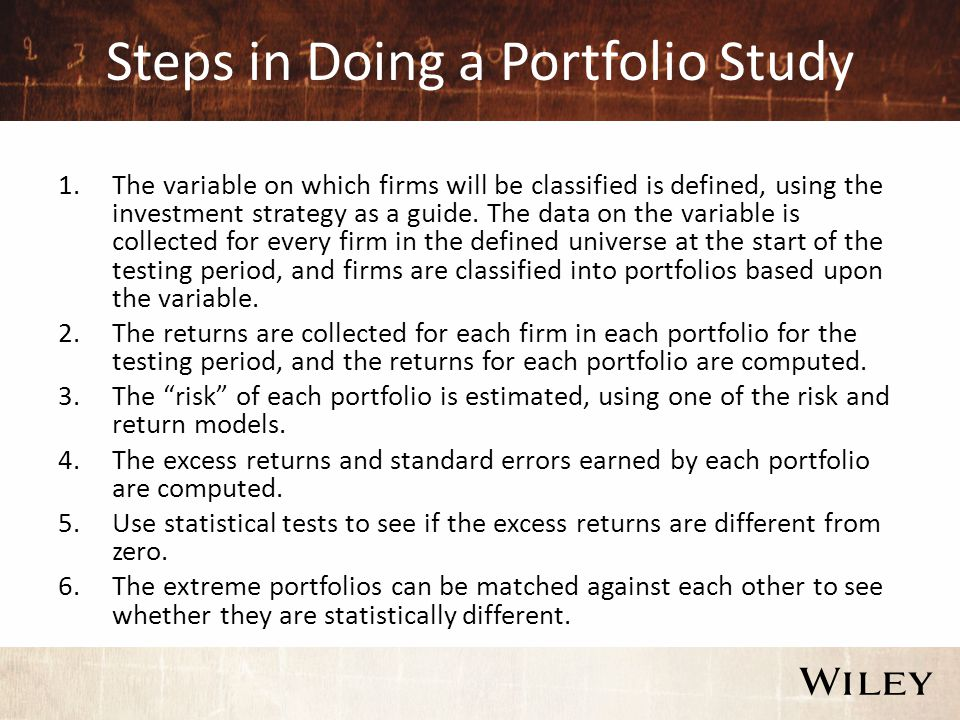 Steps in Doing a Portfolio Study 1.The variable on which firms will be classified is defined, using the investment strategy as a guide.