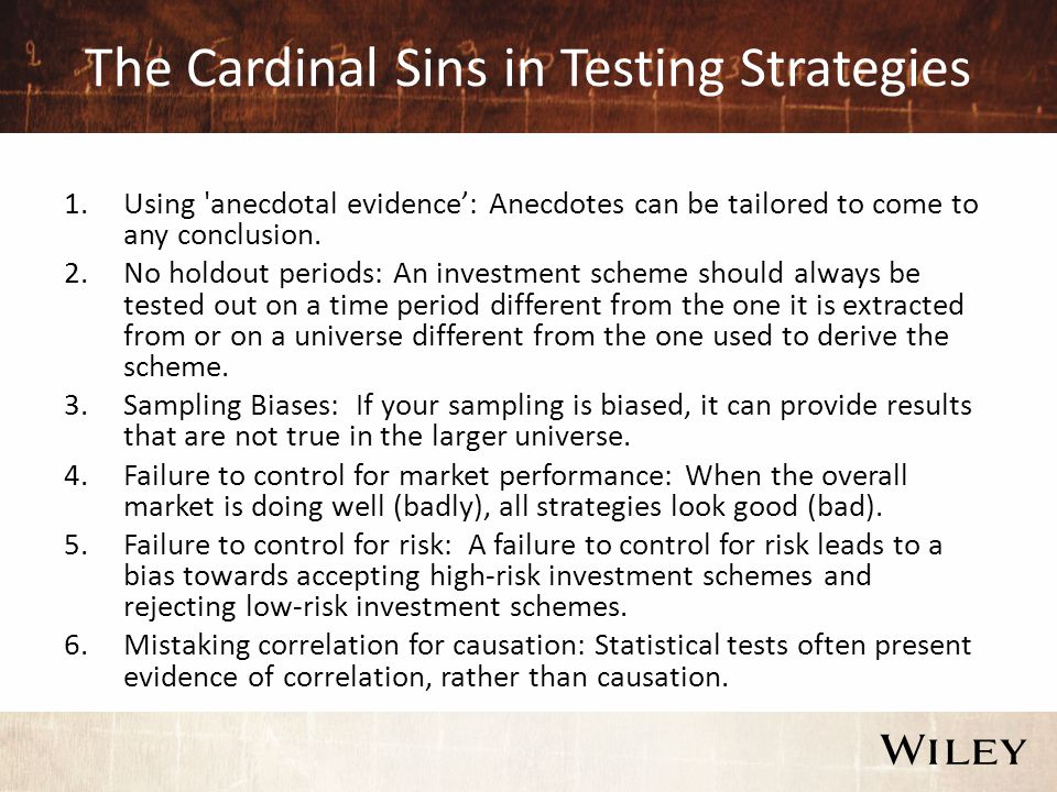 The Cardinal Sins in Testing Strategies 1.Using anecdotal evidence': Anecdotes can be tailored to come to any conclusion.