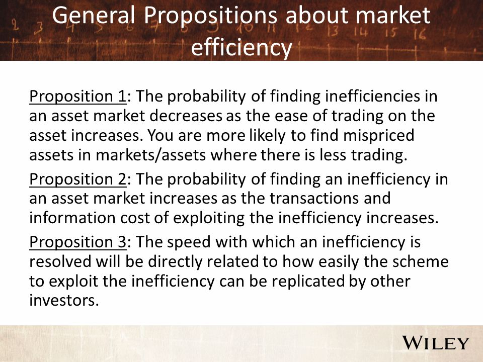 General Propositions about market efficiency Proposition 1: The probability of finding inefficiencies in an asset market decreases as the ease of trading on the asset increases.