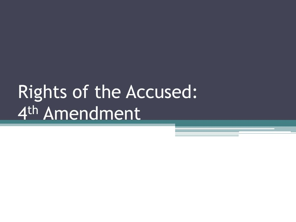 Rights of the Accused: 4 th Amendment