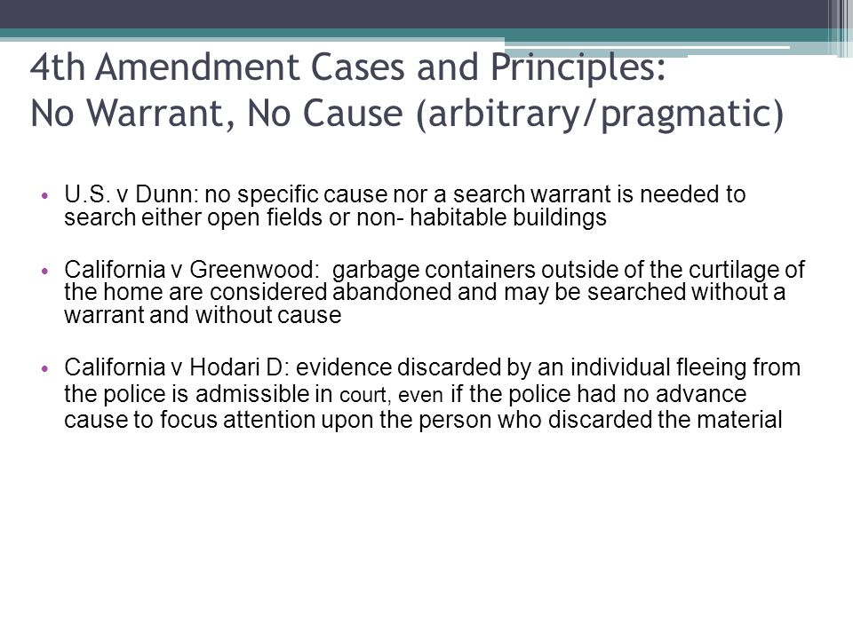 4th Amendment Cases and Principles: No Warrant, No Cause (arbitrary/pragmatic) U.S.
