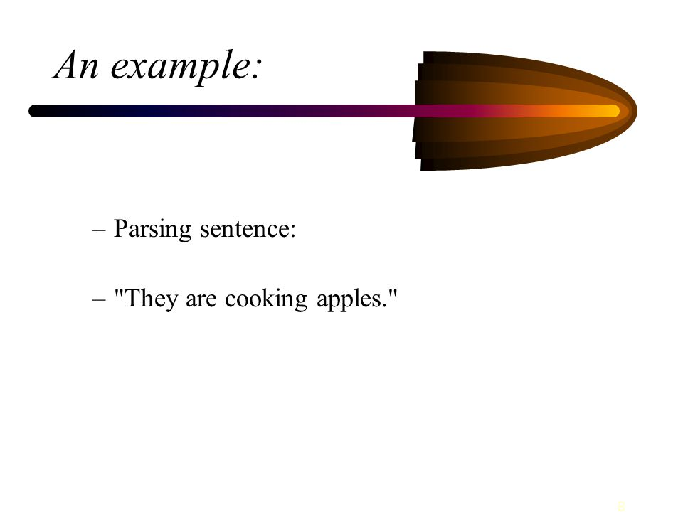 8 An example: –Parsing sentence: – They are cooking apples.