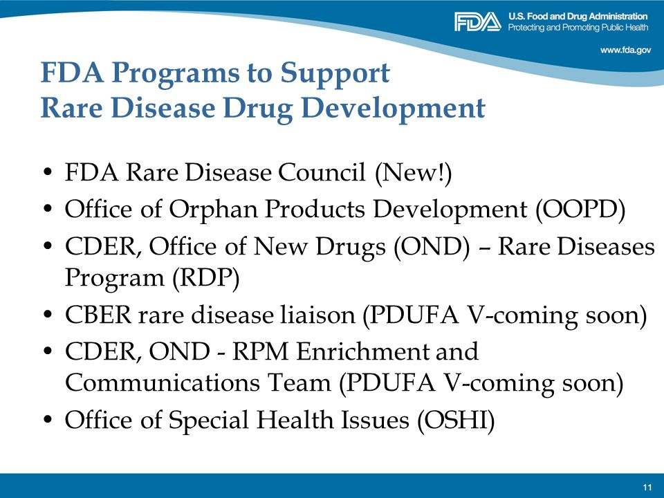 11 FDA Programs to Support Rare Disease Drug Development FDA Rare Disease Council (New!) Office of Orphan Products Development (OOPD) CDER, Office of