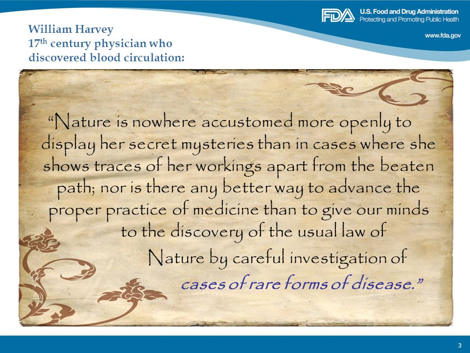 "3 William Harvey 17 th century physician who discovered blood circulation: ""Nature is nowhere accustomed more openly to display her secret mysteries t"