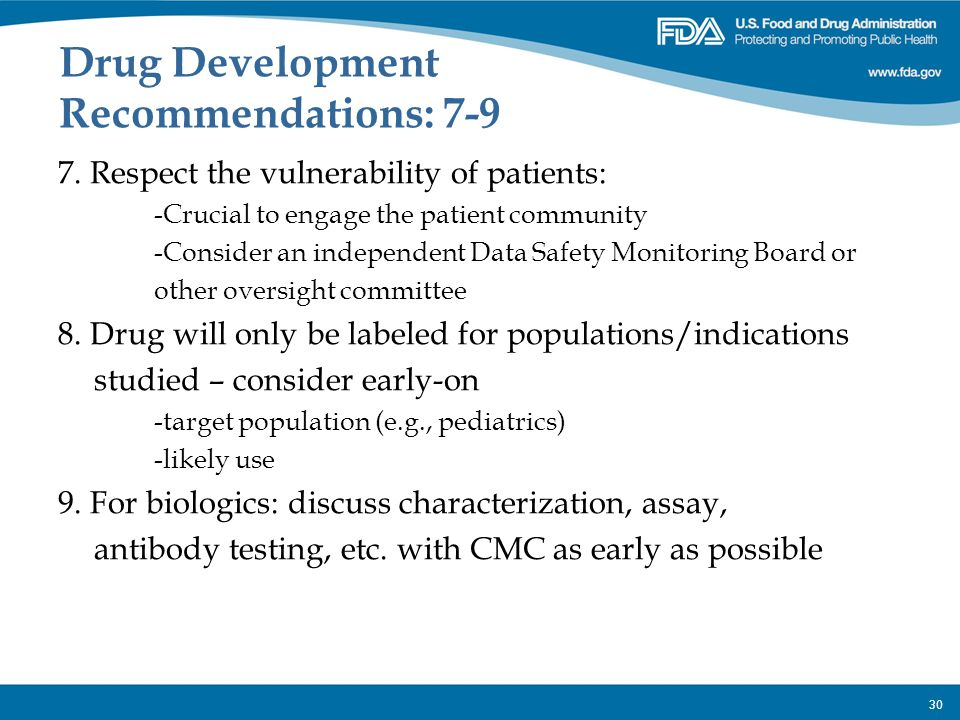 30 Drug Development Recommendations: 7-9 7. Respect the vulnerability of patients: -Crucial to engage the patient community -Consider an independent D
