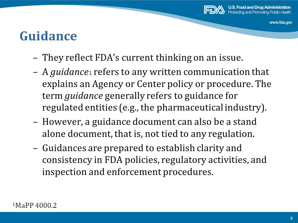 Guidance –They reflect FDA's current thinking on an issue. –A guidance 1 refers to any written communication that explains an Agency or Center policy