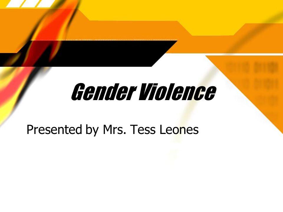 Gender Violence Presented by Mrs. Tess Leones