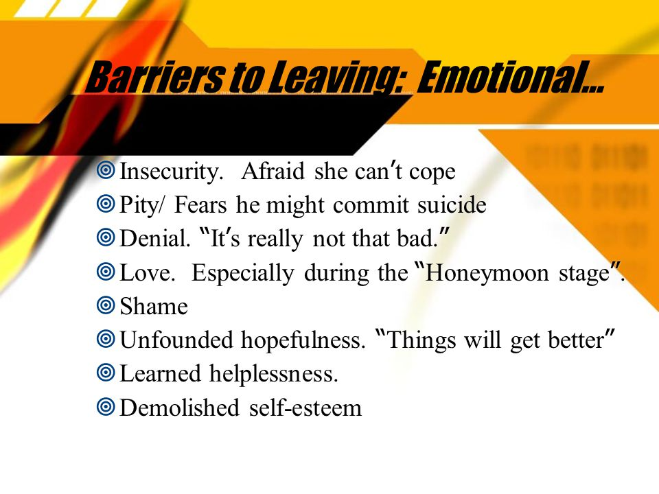 Barriers to Leaving: Emotional…  Insecurity.