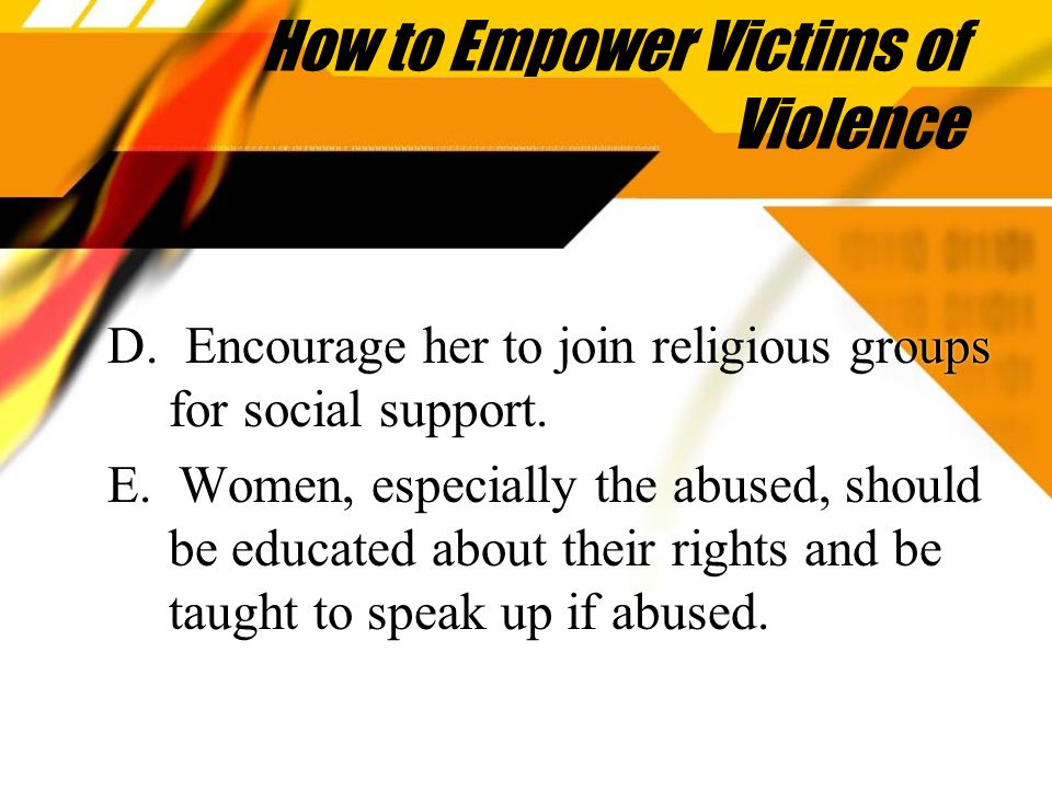 How to Empower Victims of Violence D. Encourage her to join religious groups for social support.