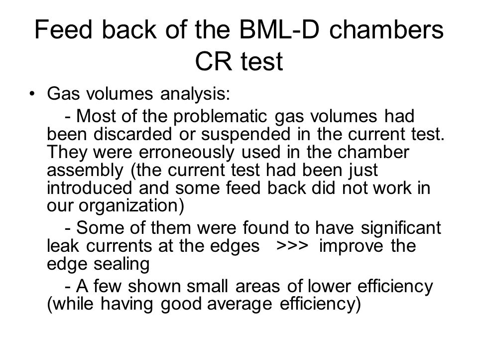Feed back of the BML-D chambers CR test Gas volumes analysis: - Most of the problematic gas volumes had been discarded or suspended in the current test.