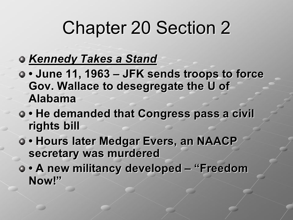 Chapter 20 Section 2 Kennedy Takes a Stand June 11, 1963 – JFK sends troops to force Gov.