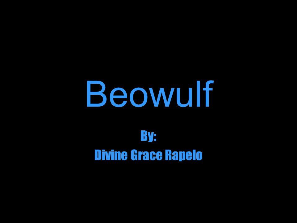 Beowulf By: Divine Grace Rapelo