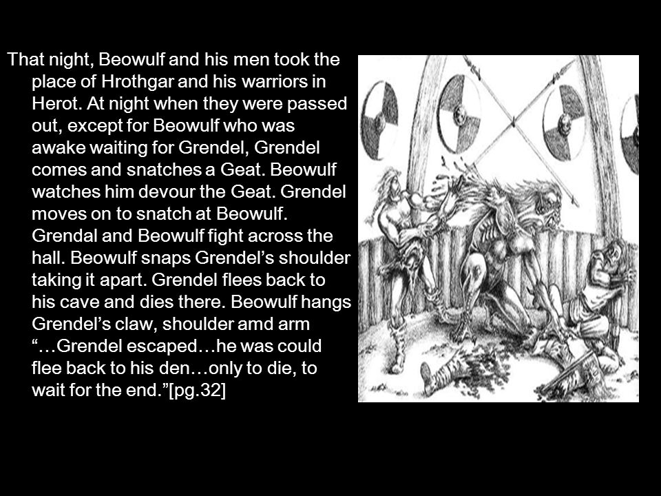 That night, Beowulf and his men took the place of Hrothgar and his warriors in Herot.