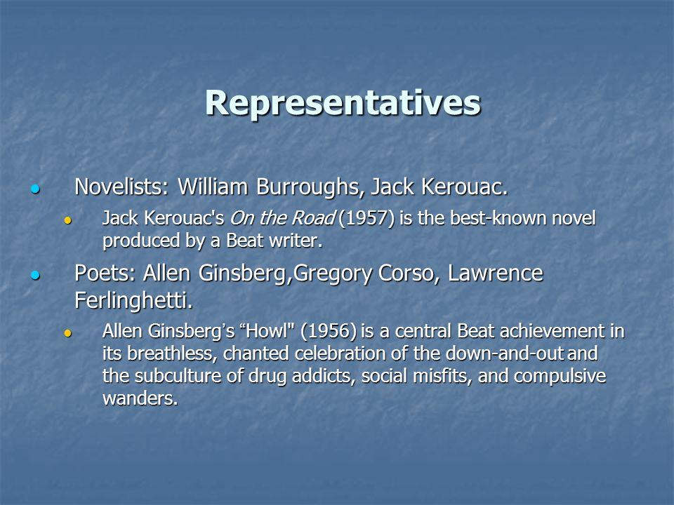 Representatives Novelists: William Burroughs, Jack Kerouac.