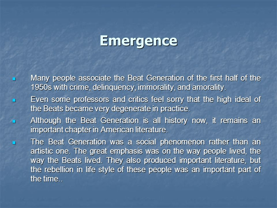Emergence Many people associate the Beat Generation of the first half of the 1950s with crime, delinquency, immorality, and amorality.
