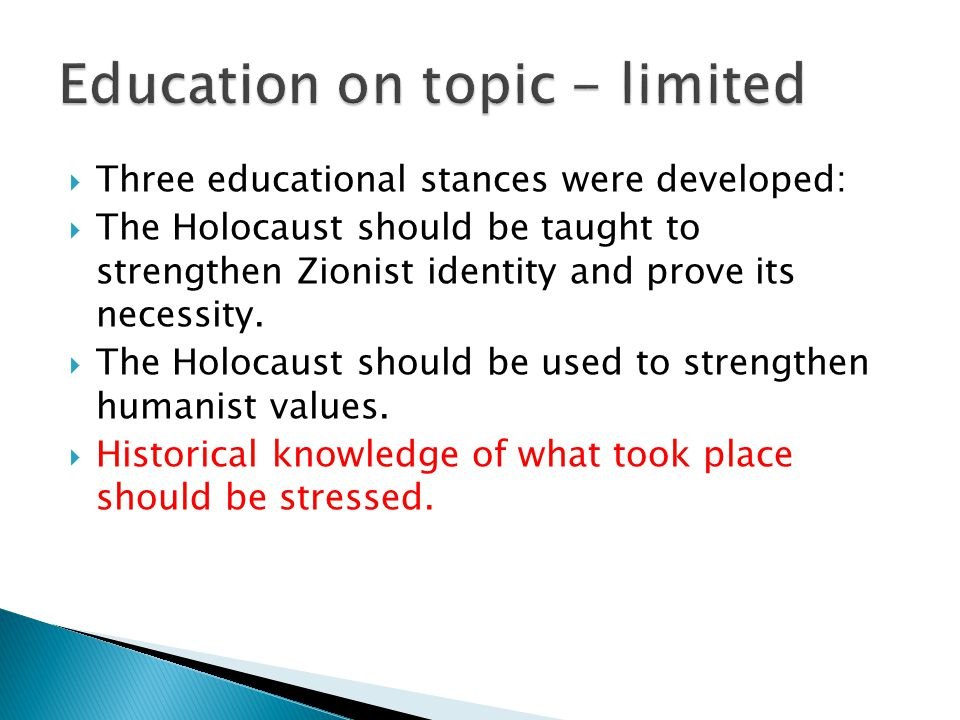  Three educational stances were developed:  The Holocaust should be taught to strengthen Zionist identity and prove its necessity.