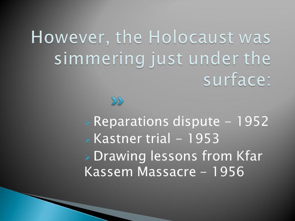  Reparations dispute - 1952  Kastner trial - 1953  Drawing lessons from Kfar Kassem Massacre - 1956