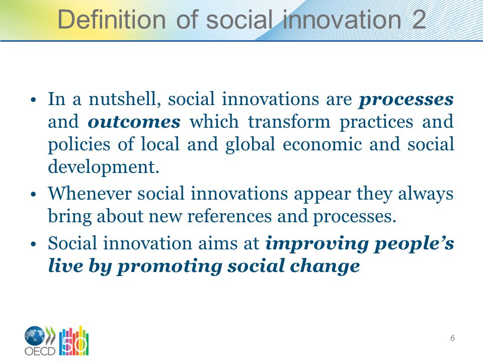 Definition of social innovation 2 In a nutshell, social innovations are processes and outcomes which transform practices and policies of local and global economic and social development.