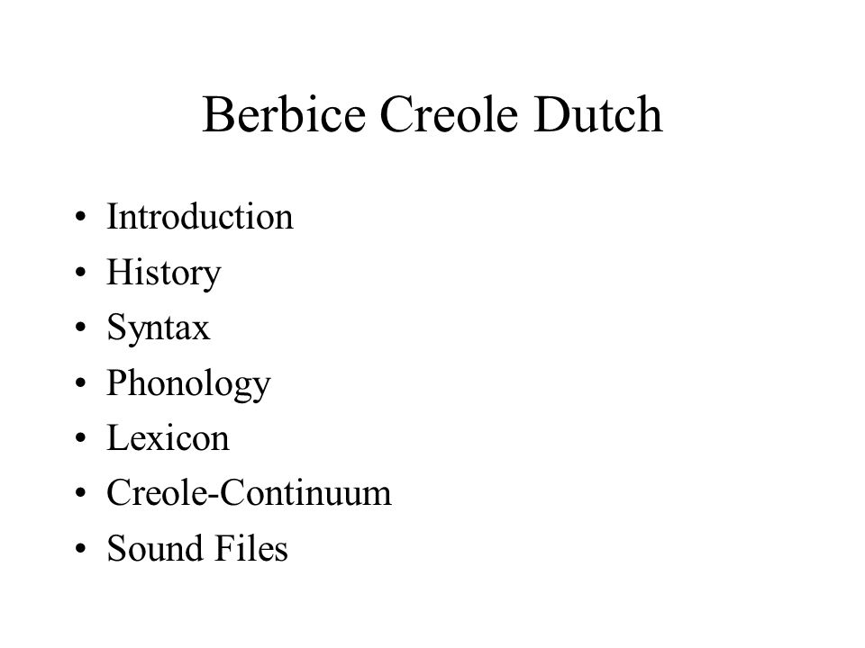 Berbice Creole Dutch Introduction History Syntax Phonology Lexicon Creole-Continuum Sound Files