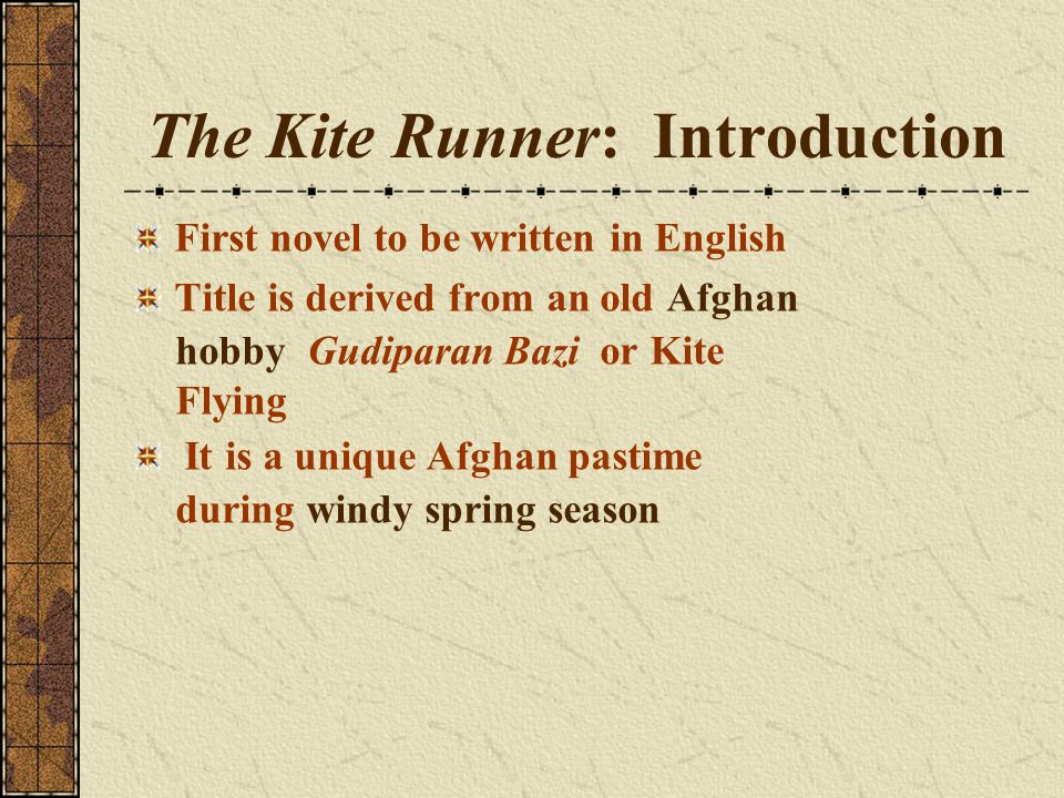 The Kite Runner: Introduction First novel to be written in English Title is derived from an old Afghan hobby Gudiparan Bazi or Kite Flying It is a uni