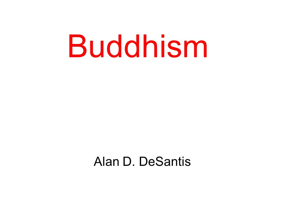 Buddhism Alan D. DeSantis