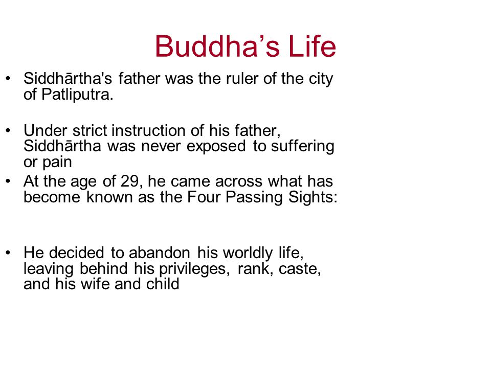 Buddha's Life Siddhārtha s father was the ruler of the city of Patliputra.