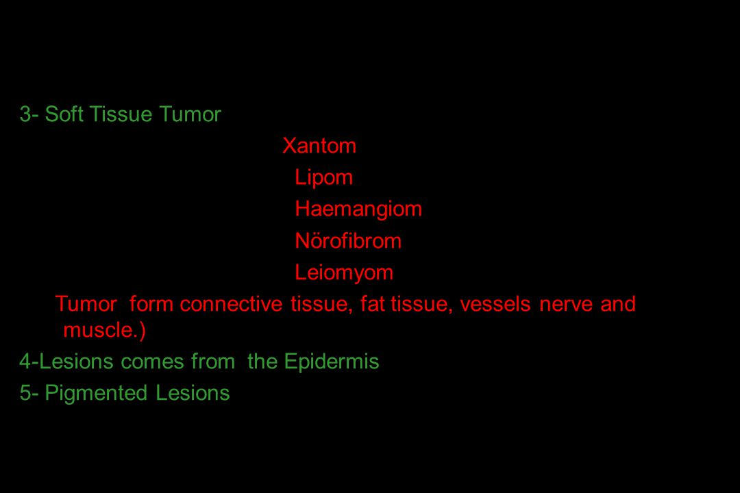 3- Soft Tissue Tumor Xantom Lipom Haemangiom Nörofibrom Leiomyom Tumor form connective tissue, fat tissue, vessels nerve and muscle.) 4-Lesions comes