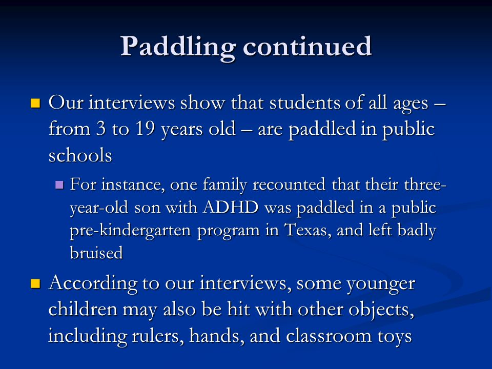 Paddling: Special Education Students Special education students are paddled like any other students; concessions are rarely if ever made for disability Special education students are paddled like any other students; concessions are rarely if ever made for disability These students are frequently paddled by individuals who have no training in understanding or working with their particular needs These students are frequently paddled by individuals who have no training in understanding or working with their particular needs