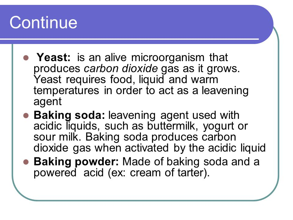 Continue Yeast: is an alive microorganism that produces carbon dioxide gas as it grows.