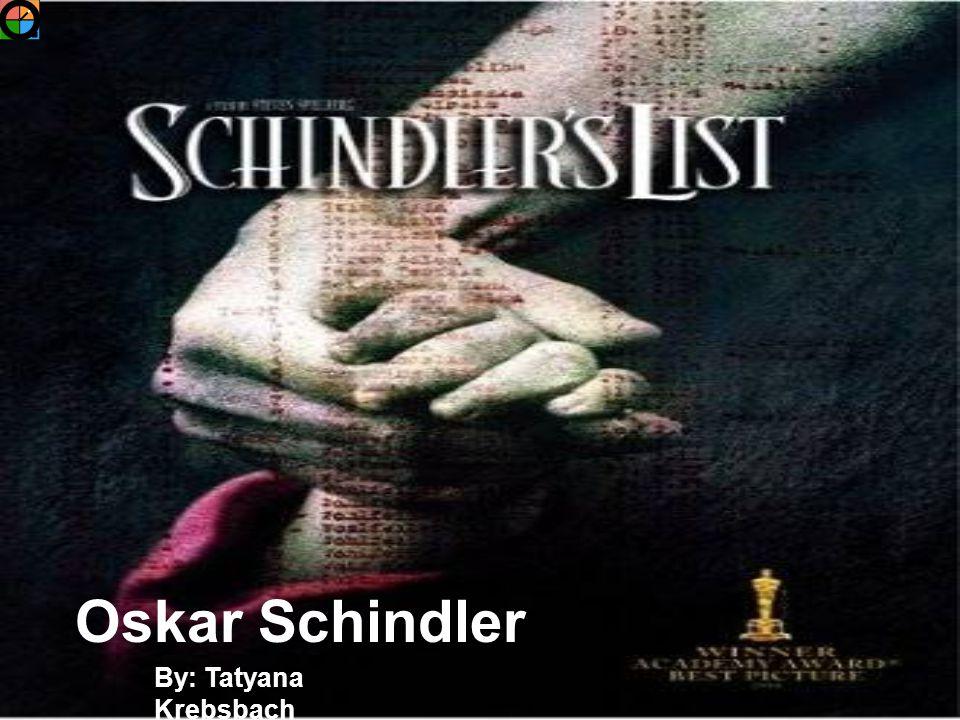 Oskar Schindler By: Tatyana Krebsbach