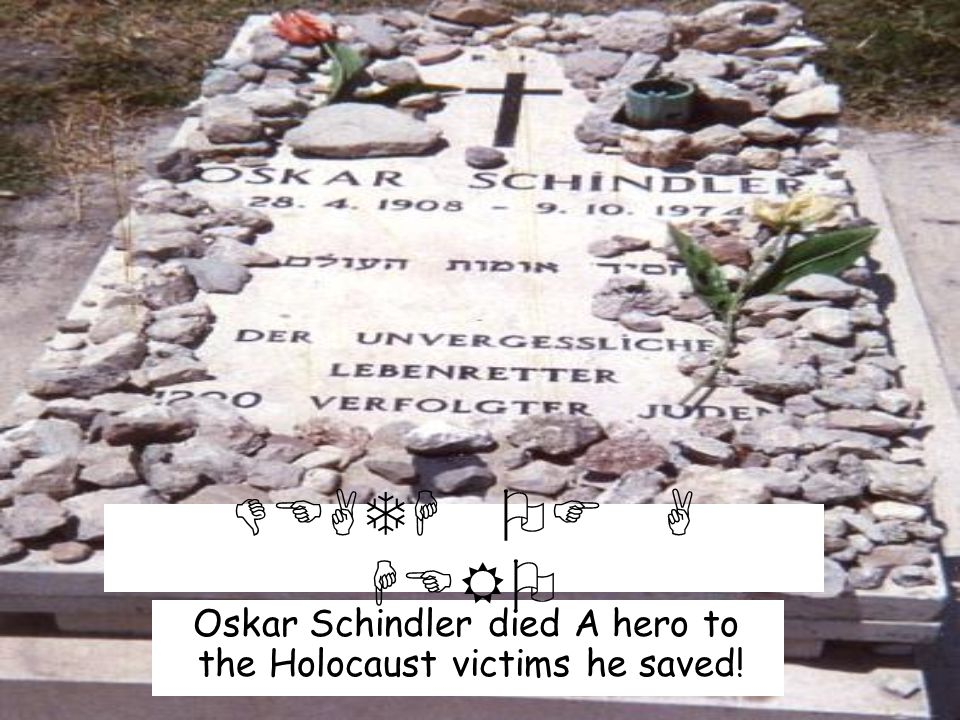 Oskar Schindler died A hero to the Holocaust victims he saved! DEATH OF A HERO
