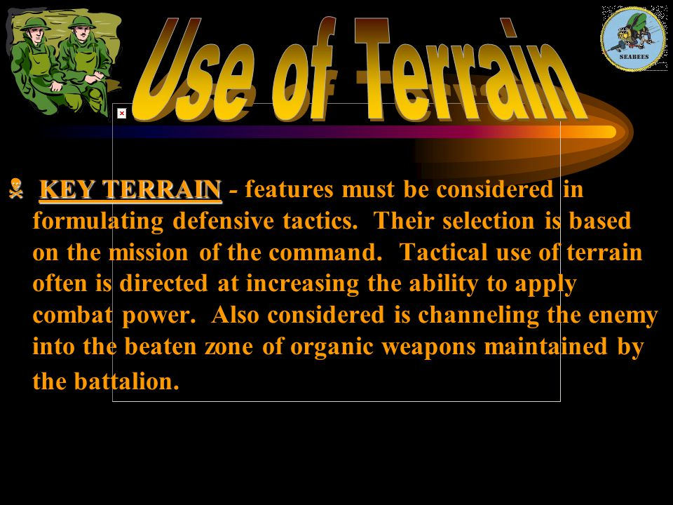  KEY TERRAIN  KEY TERRAIN - features must be considered in formulating defensive tactics. Their selection is based on the mission of the command. Ta