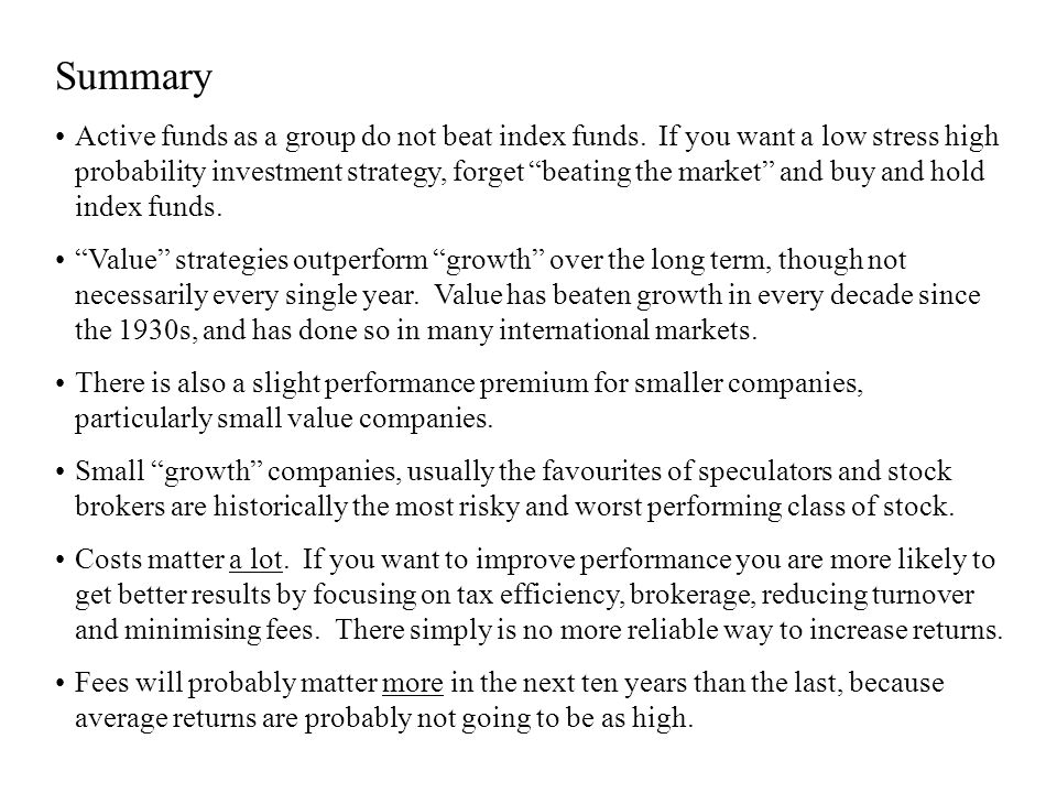 Summary Active funds as a group do not beat index funds.
