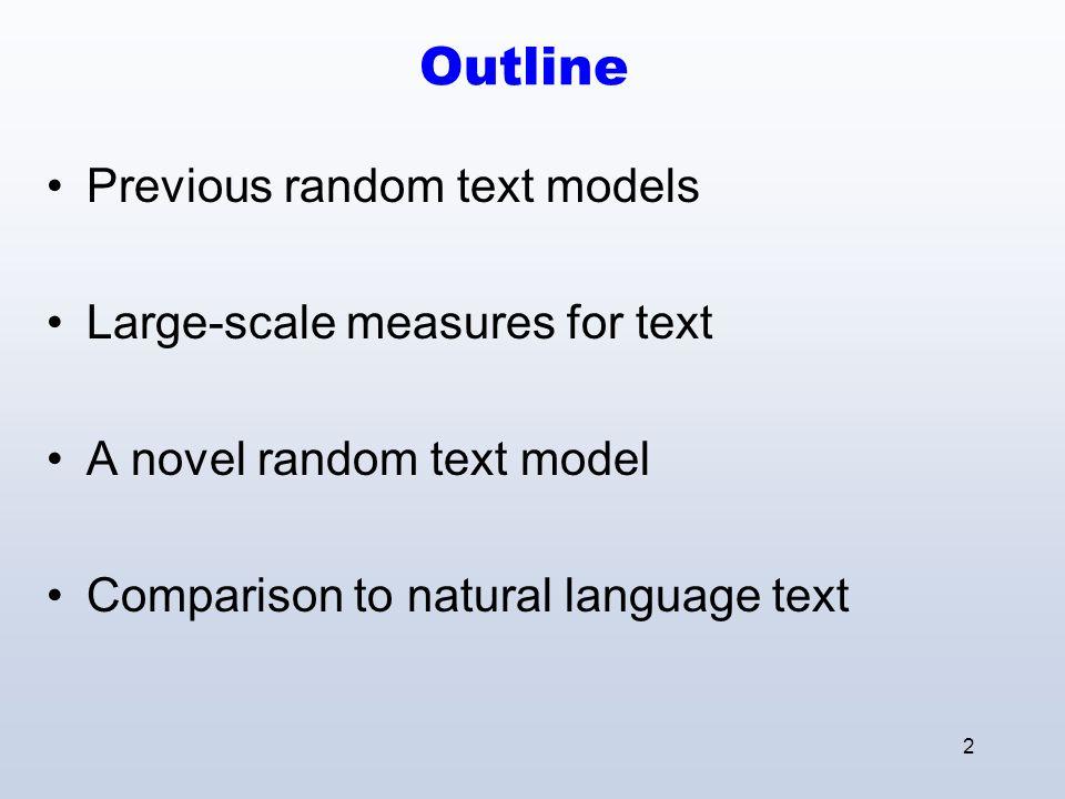 2 Outline Previous random text models Large-scale measures for text A novel random text model Comparison to natural language text