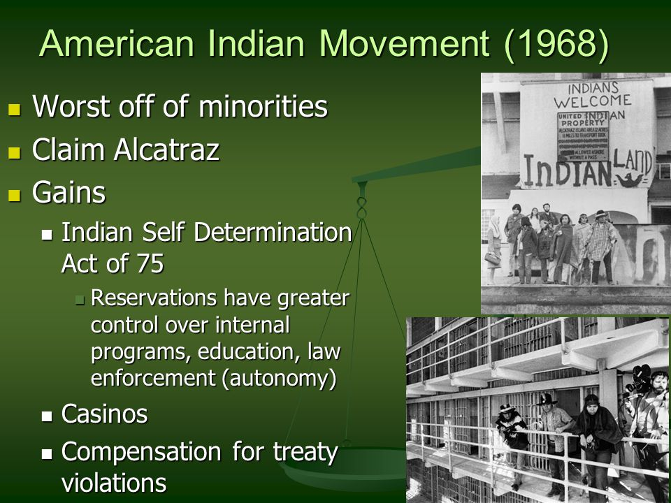 American Indian Movement (1968) Worst off of minorities Worst off of minorities Claim Alcatraz Claim Alcatraz Gains Gains Indian Self Determination Ac