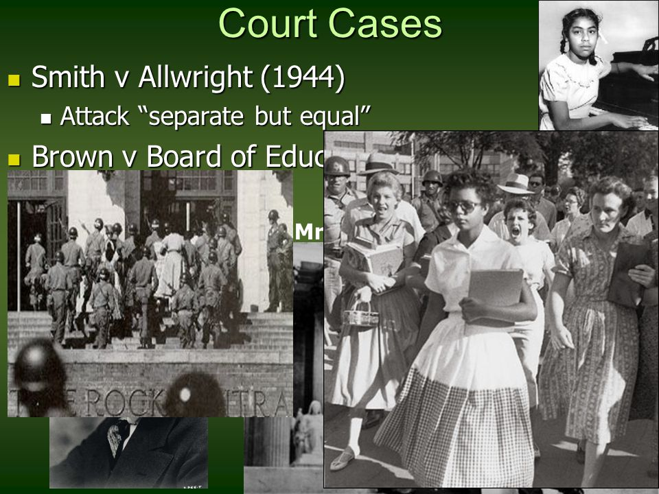 """Court Cases Smith v Allwright (1944) Smith v Allwright (1944) Attack """"separate but equal"""" Attack """"separate but equal"""" Brown v Board of Education of To"""
