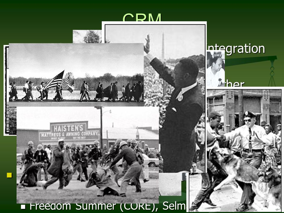 CRM Non violence, Civil disobedience, Integration Non violence, Civil disobedience, Integration SCLC, SNCC, CORE SCLC, SNCC, CORE Social- Integration in schools, later other places.