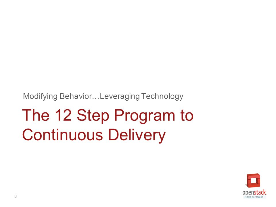 3 The 12 Step Program to Continuous Delivery Modifying Behavior…Leveraging Technology