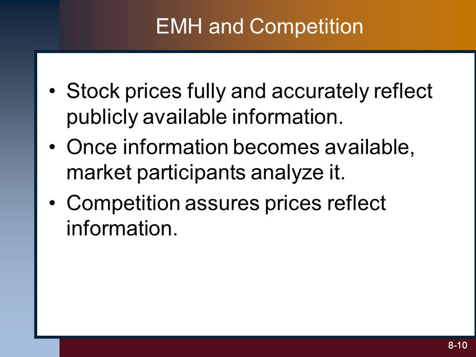 8-10 Stock prices fully and accurately reflect publicly available information. Once information becomes available, market participants analyze it. Com